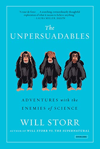 Compare Textbook Prices for The Unpersuadables: Adventures with the Enemies of Science 1 Edition ISBN 9781468310108 by Storr, Will