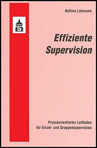 Effiziente Supervision: Praxisorientierter Leitfaden für Einzel- und Gruppensupervision