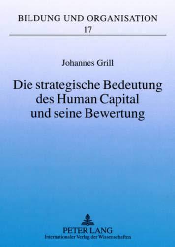 Die strategische Bedeutung des Human Capital und seine Bewertung: Ein Bezugsrahmen zur Evaluation ambitionierter mittlerer Unternehmen (Bildung und Organisation, Band 17)