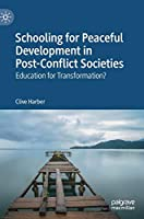 Schooling for Peaceful Development in Post-Conflict Societies: Education for Transformation?