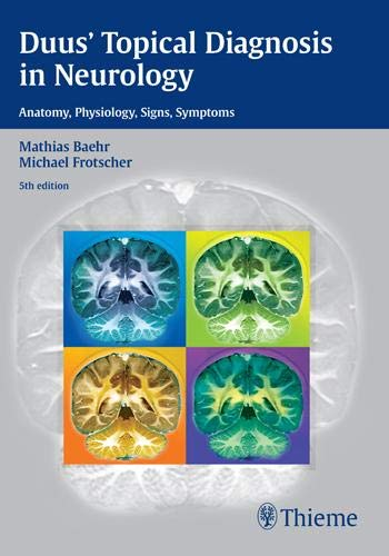 Duus' Topical Diagnosis in Neurology: Anatomy, Physiology, Signs, Symptoms