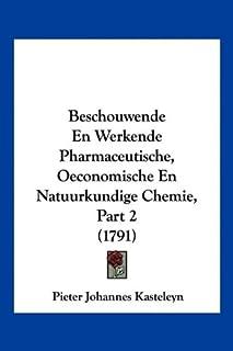 Beschouwende En Werkende Pharmaceutische, Oeconomische En Natuurkundige Chemie, Part 2 (1791)