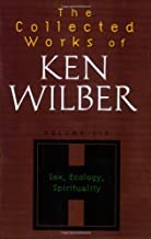 Collected Works of Ken Wilber: v.6: Sex, Ecology, Spirituality: Vol 6 by Ken Wilber (2008-05-30)