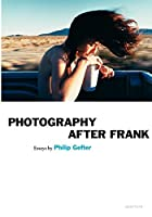 Philip Gefter: Photography After Frank (Aperture Ideas)