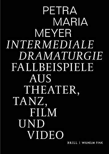 Intermediale Dramaturgie: Fallbeispiele aus Theater, Tanz, Film und Video (dynamis)