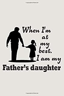 When I'm at My Best. I am My Father's Daughter: dad gift from daughter, father's day gift, funny