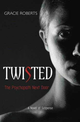 TWISTED - The Psychopath Next Door: A Novel of Suspense