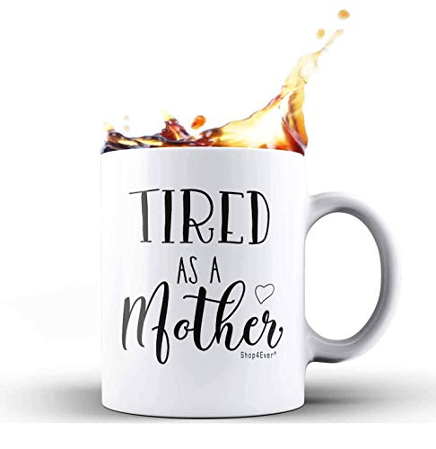 Shop4ever Funny Gifts for New Mom Tired As A Mother Gag...