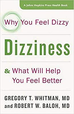 Dizziness: Why You Feel Dizzy and What Will Help You Feel Better (A Johns Hopkins Press Health Book)