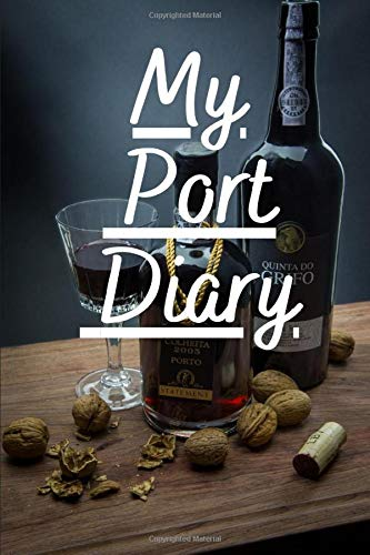 My Port Diary: Notebook/Logbook/Journal for Port Wine Lovers (My Diary, Band 12)