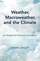 Weather, Macroweather, and the Climate: Our Random Yet Predictable Atmosphere