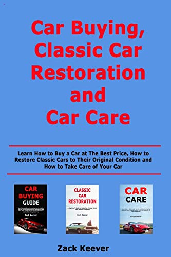 Compare Textbook Prices for Car Buying, Classic Car Restoration and Car Care: Learn How to Buy a Car at The Best Price, How to Restore Classic Cars to Their Original Condition and How to Take Care of Your Car  ISBN 9798624503106 by Keever, Zack