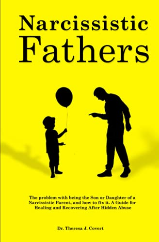 Narcissistic Fathers: The Problem with being the Son or Daughter of a Narcissistic Parent, and how to fix it. A Guide for Healing and Recovering After Hidden Abuse