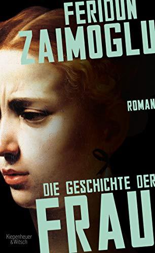 Die Geschichte der Frau: Roman