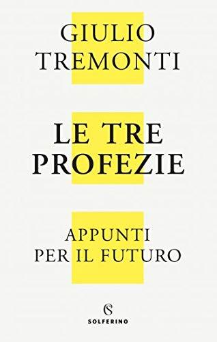 Le tre profezie. Appunti per il futuro dal profondo della storia