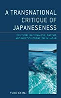 A Transnational Critique of Japaneseness: Cultural Nationalism, Racism, and Multiculturalism in Japan (New Studies in Modern Japan)