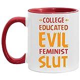 College Educated Evil Feminist Slut Accent Mug