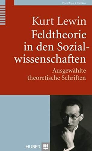 Feldtheorie in den Sozialwissenschaften: Ausgewählte theoretische Schriften