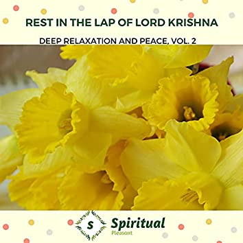 Rest In The Lap Of Lord Krishna - Deep Relaxation And Peace, Vol. 2