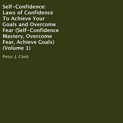 Self-Confidence: Laws of Confidence to Achieve Your Goals and Overcome Fear  By  cover art