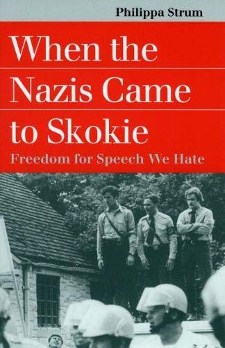 When the Nazis Came to Skokie: Freedom for Speech We Hate (Landmark Law Cases and American Society)