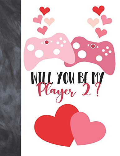 Will You Be My Player 2?: Kids Video Game Controller Valentines Gift For Boys And Girls - College Ruled Composition Writing School Notebook To Take Classroom Teachers Notes
