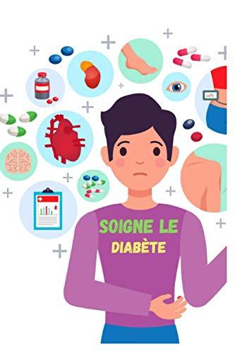 SOIGNE LE DIABÈTE: Journal de bord pratique pour diabétique | Carnet de suivi de glycémie | Carnet d'autosurveillance et d'Autocontrôle | Soin contre ... Format 15,24 cm x 22,86 cm (6 x 9 pouces)