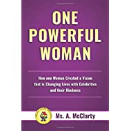 One Powerful Woman: How One Woman Created a Vision that is Changing Lives with Celebrities and their Kindness