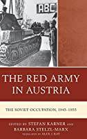 The Red Army in Austria: The Soviet Occupation 1945-1955 (Harvard Cold War Studies)