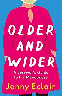 Jenny Eclair - Older And Wider: A Survivor's Guide To The Menopause