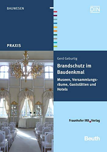 Brandschutz im Baudenkmal: Museen, Versammlungsräume, Gaststätten und Hotels (Beuth Praxis)