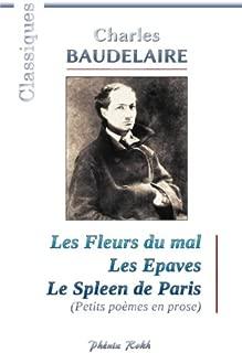 Charles BAUDELAIRE - Les Fleurs du mal / Les Epaves / Le Spleen de Paris: 200 poèmes de Charles Baudelaire (French Edition)