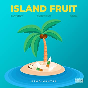Island Fruit (feat. Robby Rico & Nicks)