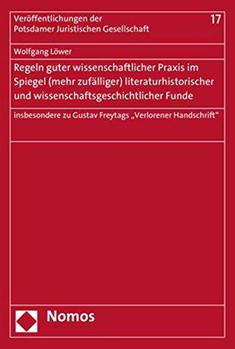 Regeln Guter Wissenschaftlicher Praxis Im Spiegel (Mehr Zufalliger) Literaturhistorischer Und Wissenschaftsgeschichtlicher Funde: Insbesondere Zu Gustav Freytags 'Verlorener Handschrift'