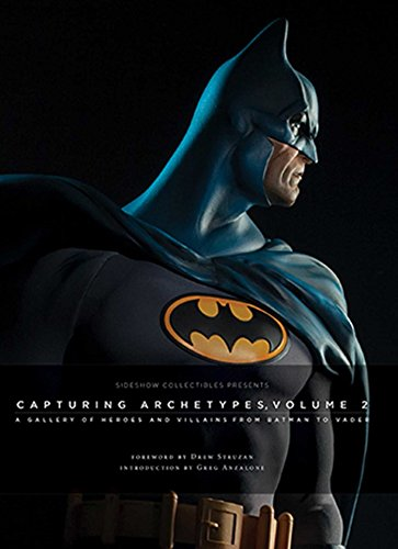 Sideshow Collectibles Presents: Capturing Archetypes, Volume 2: A Gallery of Heroes and Villains from Batman to Vader