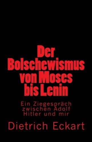 Der Bolschewismus von Moses bis Lenin: Ein Ziegespräch zwischen Adolf Hitler und mir