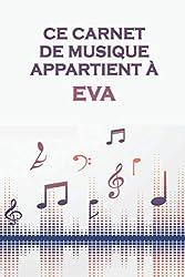 Ce carnet de musique appartient à Eva: Cahier de partitions: Papier manuscrit / 12 portées par page / idée cadeau