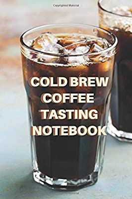 Cold Brew Coffee Tasting Notebook: Journal Gift with Checklists and Bar Graphs to Rank Roasts and Flavors