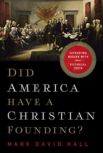 Did America Have a Christian Founding?: Separating Modern Myth from Historical Truth