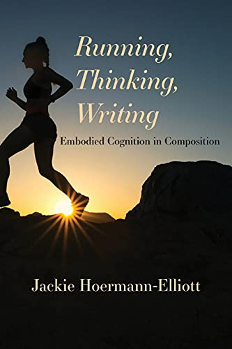 Compare Textbook Prices for Running, Thinking, Writing: Embodied Cognition in Composition  ISBN 9781643172514 by Hoermann-Elliott, Jackie