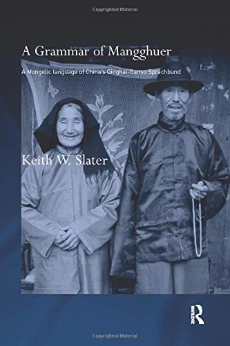 A Grammar of Mangghuer: A Mongolic Language of China's Qinghai-Gansu Sprachbund (Routledge Studies in Asian Linguistics)