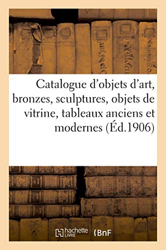 Catalogue d'objets d'art, bronzes, sculptures, objets de vitrine, tableaux anciens et modernes: meubles anciens et de style, tapisseries anciennes, étoffes, tentures, tapis d'Orient