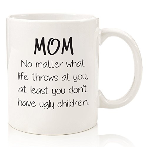 Mom No Matter What/Ugly Children Funny Coffee Mug - Best Gifts for Mom, Women - Unique Mothers Day Gift Idea for Her from Son or Daughter - Cool Gag Birthday Present for a Mother - Fun Novelty Cup