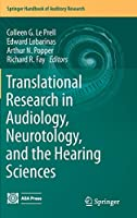 Translational Research in Audiology, Neurotology, and the Hearing Sciences (Springer Handbook of Auditory Research (58))