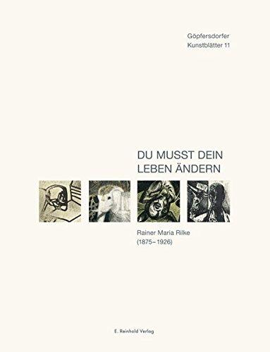 Du mußt dein Leben ändern: Rainer Maria Rilke (1875–1926) (Göpfersdorfer Kunstblätter)