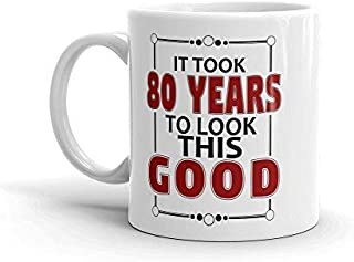 It Took 80 Years to Look This Good Coffee Mug | 80 th Birthday Gift Funny Coffee Mug