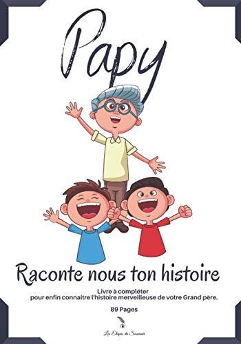PAPY Raconte nous ton histoire: Un cadeau inégalé pour votre Grand-Père | 89 pages de pur bonheur à compléter | Taille: 17,78 cm x 25,4 cm (7 po x 10 po) |