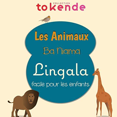 Apprendre le Lingala aux Enfants: Les Animaux - Ba Niama au