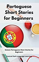Portoguese Short Stories for Beginners: Sixteen Portuguese Short Stories for Beginners