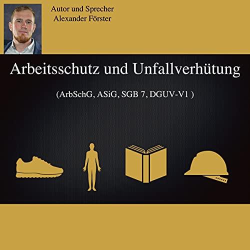 Arbeitsschutz und Unfallverhütung: ArbSchG, ASiG, SGB 7, DGUV-V1